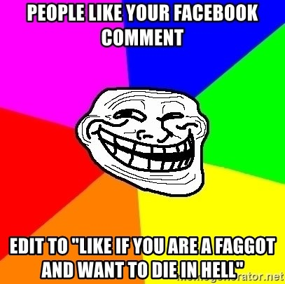 """Trollface - people like your facebook comment edit to """"like if you are a faggot and want to die in hell"""""""
