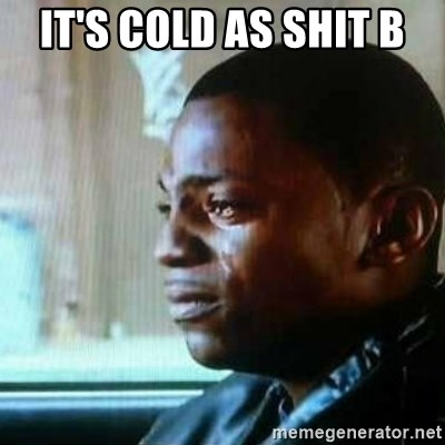 Paid in Full - it's cold as shit b