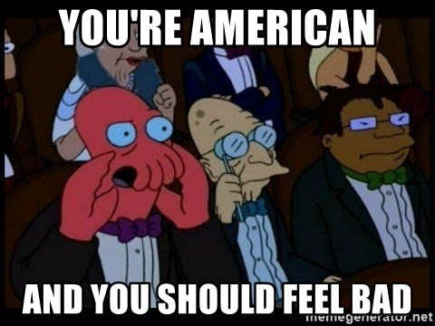 Zoidberg - You're american and you should feel bad