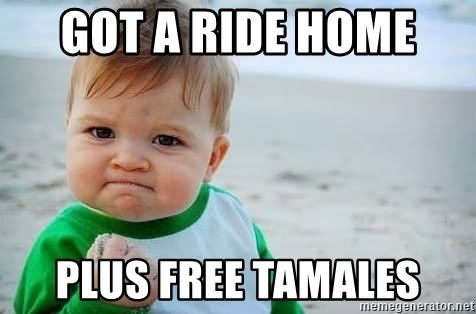 fist pump baby - got a ride home  plus free tamales