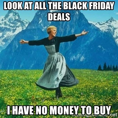 Look at All the Fucks I Give - Look at all the black friday deals i have no money to buy