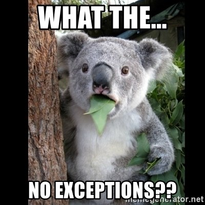 Koala can't believe it - what the... no exceptions??