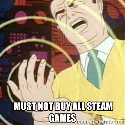 must not fap -   MUST NOT buy all steam games