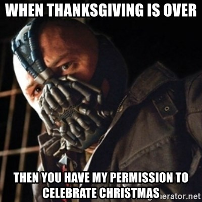 Only then you have my permission to die - When thanksgiving is over then you have my permission to celebrate christmas