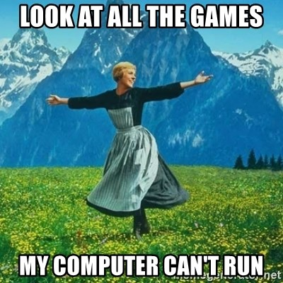 Look at All the Fucks I Give - Look at all the Games my computer can't run