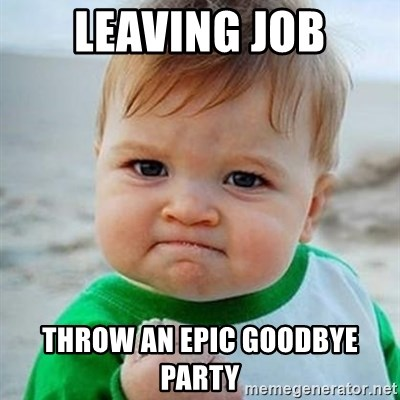 Leaving Job Throw An Epic Goodbye Party Victory Baby
