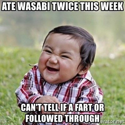 evil toddler kid2 - Ate wasabi twice this week can't tell if a fart or followed through