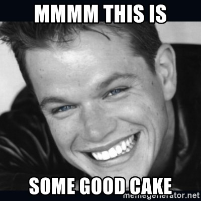 Matt Damon meme - mmmm this is some good cake