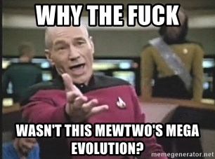 Picard Wtf - Why the Fuck WASN'T this Mewtwo's Mega Evolution?