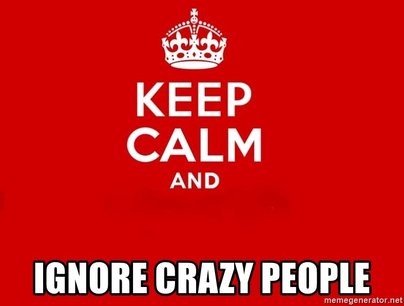 Keep Calm 2 -  ignore crazy people