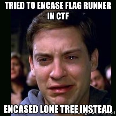 crying peter parker - TRIED TO ENCASE FLAG RUNNER IN CTF ENCASED LONE TREE INSTEAD