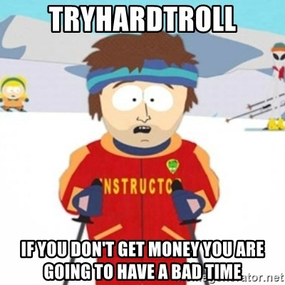 Bad time ski instructor 1 - Tryhardtroll If you don't get money you are going to have a bad time