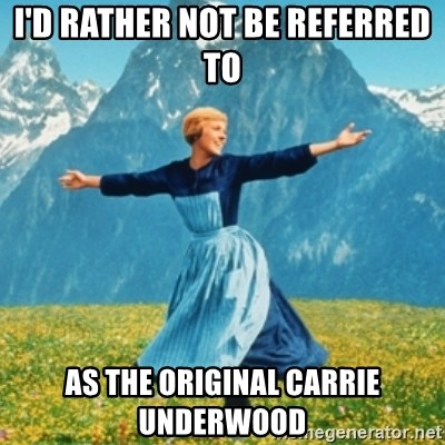 Sound Of Music Lady - i'd rather not be referred to as the original carrie underwood