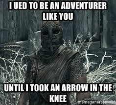 Arrow to the Knee Skyrim - I ued to be an adventurer like you Until i took an arrow in the knee