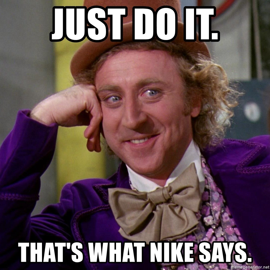 Willy Wonka - Just do it. that's what nike says.