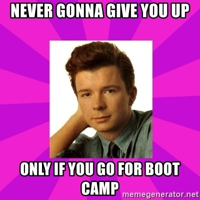 RIck Astley - never gonna give you up only if you go for boot camp
