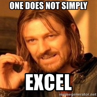 One Does Not Simply - One does not simply excel