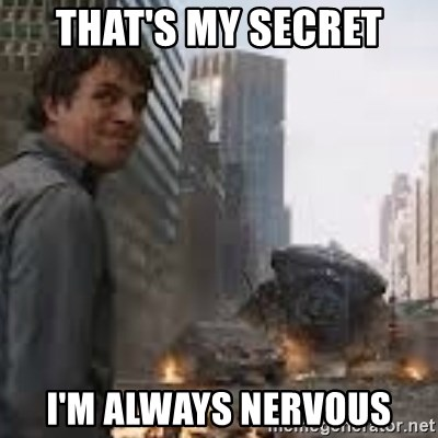 Secretive Hulk - that's my secret i'm always nervous