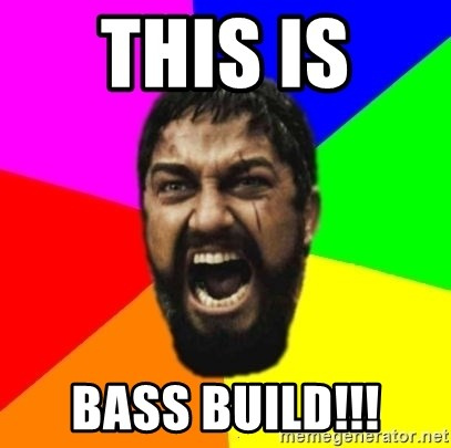 sparta - THIS IS  bass build!!!