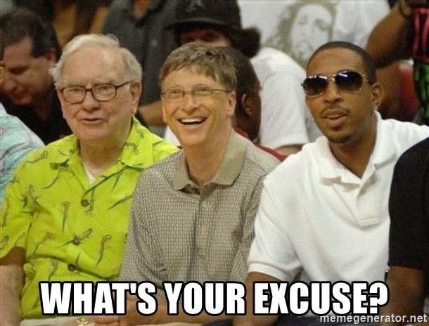 Bill Gates -  what's your excuse?