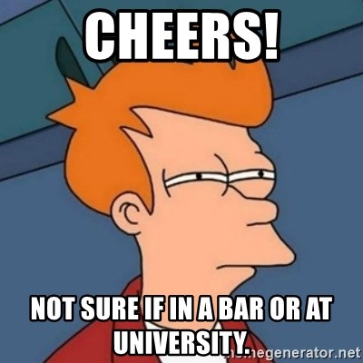 Not sure if troll - ChEERS! Not sure if in a bar or at university.