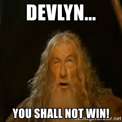 Devlyn You Shall Not Win Gandalf You Shall Not Pass Meme
