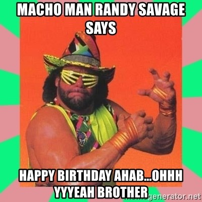 Macho Man Says - Macho Man Randy Savage Says Happy Birthday AHab...ohhh yyyeah brother