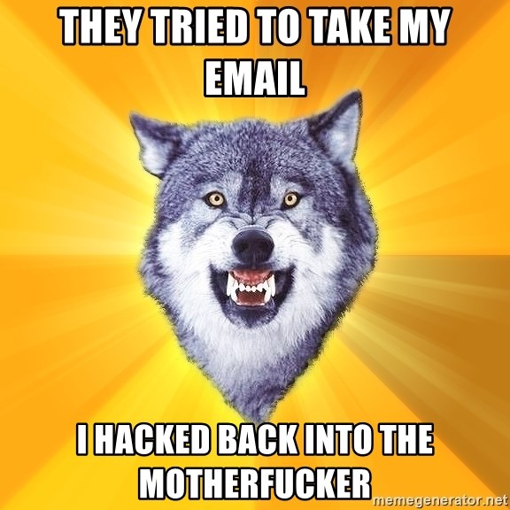 Courage Wolf - They TRIED TO TAKE MY EMAIL I HACKED BACK INTO THE MOTHERFUCKER