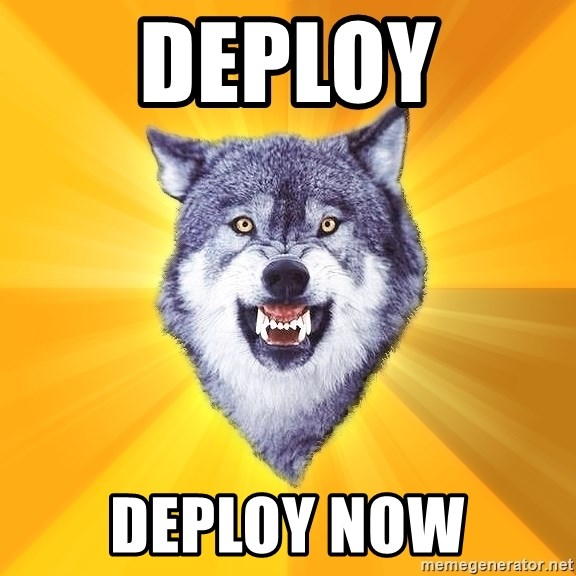 Courage Wolf - deploy deploy now