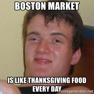 boston market is like thanksgiving food every day boston market is like thanksgiving food every day stoner stanley