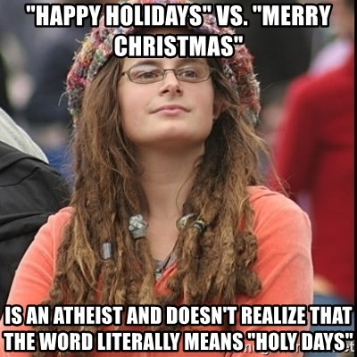 Happy Holidays Vs Merry Christmas Is An Atheist And Doesnt