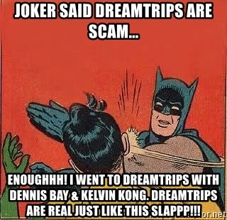 batman slap robin - joker said dreamtrips are scam... enoughhh! i went to dreamtrips with dennis bay & kelvin kong. dreamtrips are real just like this slappp!!!