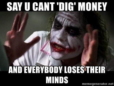 joker mind loss - Say u cant 'dig' money and everybody loses their minds