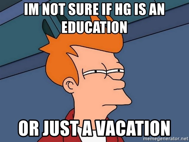 Futurama Fry - Im not sure if HG is an education or just a vacation