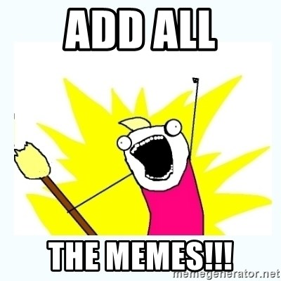 All the things - Add all the memes!!!