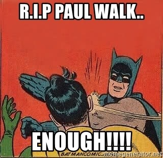 batman slap robin - R.I.P PAUL WALK.. ENOUGH!!!!