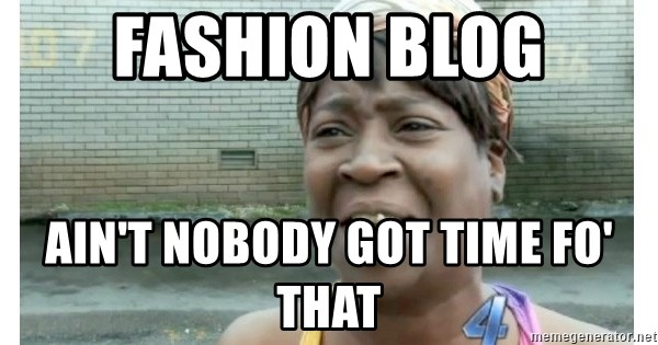 Xbox one aint nobody got time for that shit. - FASHION BLOG AIN'T nobody got time fo' that