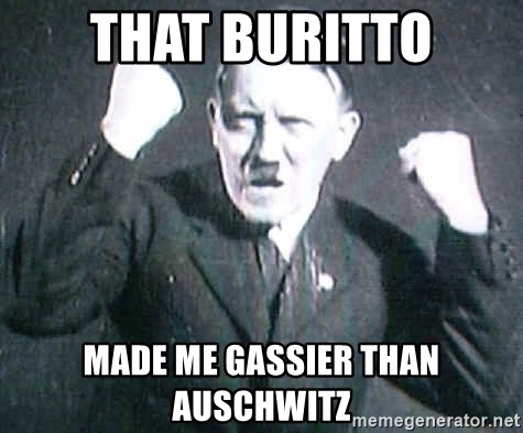 Successful Hitler - that buritto made me gassier than auschwitz