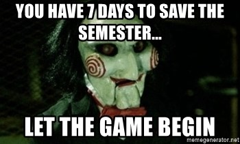 Jigsaw 12 - You have 7 days to save the semester... Let the game begin