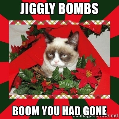 GRUMPY CAT ON CHRISTMAS - jiggly bombs boom you had gone