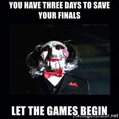 saw jigsaw meme - You have three days to save your Finals Let the games begin