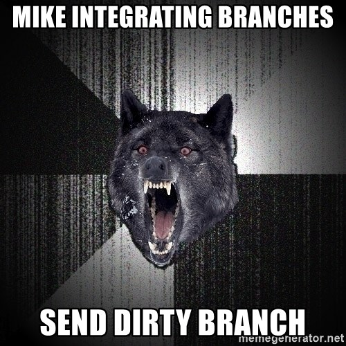 Insanity Wolf - mike integrating branches send dirty branch