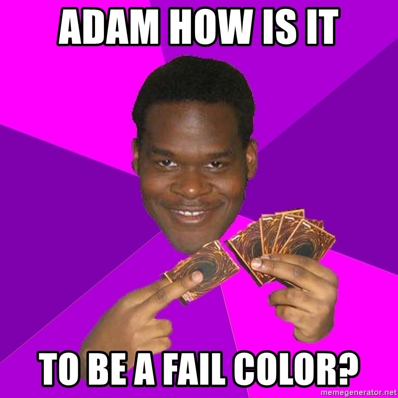 Cunning Black Strategist - ADAM HOW IS IT TO BE A FAIL COLOR?