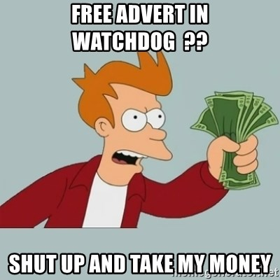 Shut Up And Take My Money Fry - free advert in watchdog  ?? Shut up and take my money
