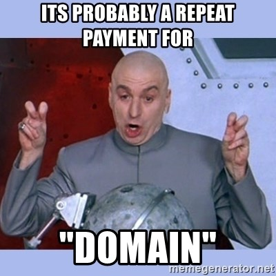 "Dr Evil meme - Its probably a repeat payment for  ""domain"""