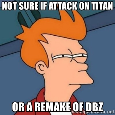 Not sure if troll - Not sure if attack on titan or a remake of dbz