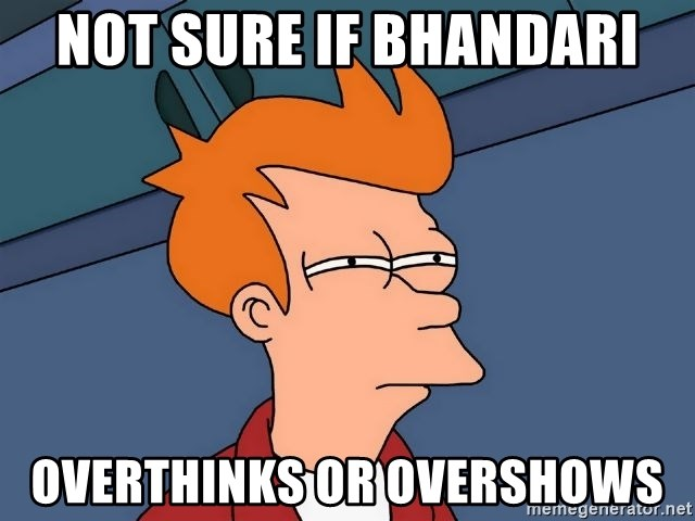 Futurama Fry - not sure if bhandari overthinks or overshows