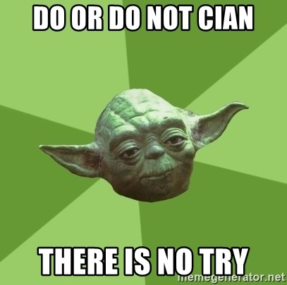 Advice Yoda Gives - do or do not cian there is no try