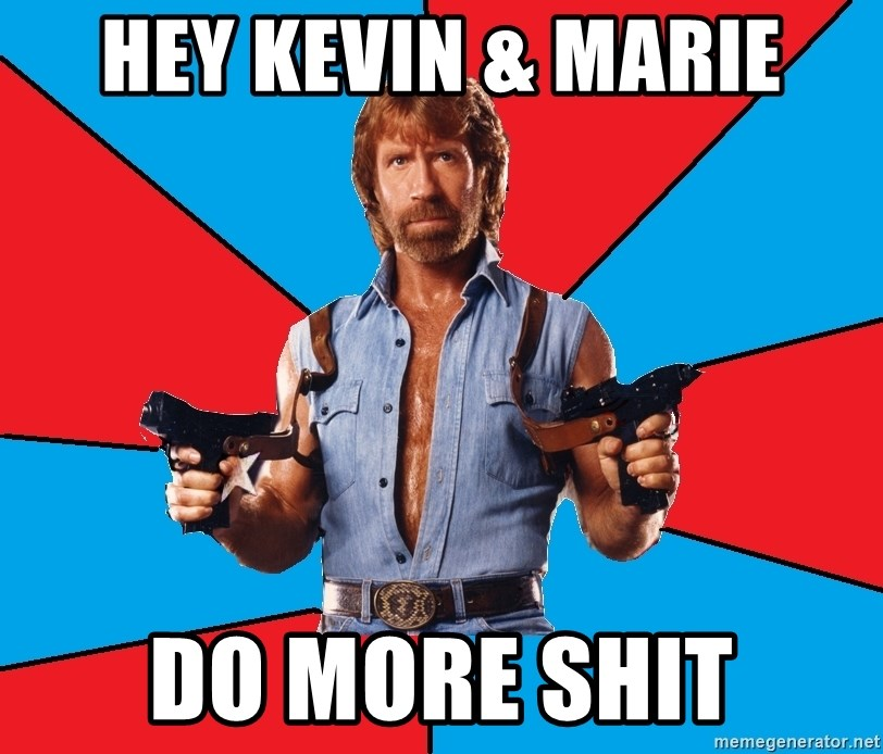 Chuck Norris  - hey kevin & Marie do more shit