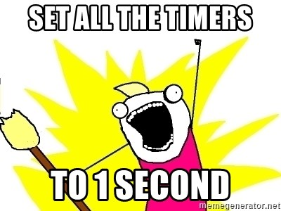 X ALL THE THINGS - set all the timers to 1 second